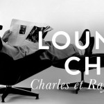 Le lounge chair par Charles & Ray Eames